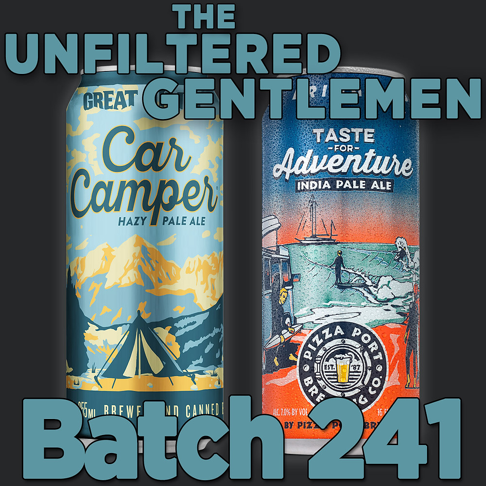Listen to The Unfiltered Gentlemen Craft Beer Podcast Batch 241 with Great Divide Brewing's Car Camper Hazy Pale Ale & Pizza Port Brewing's Taste for Adventure IPA