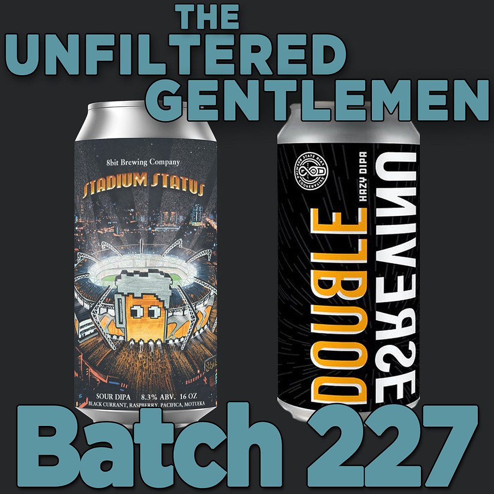 The Unfiltered Gentlemen Batch 227 with 8 bit Brewing's Stadium Status and Fair State Brewing Cooperative's Double Universe