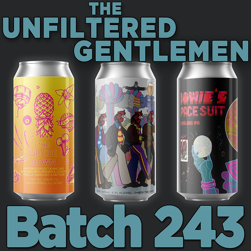 The Unfiltered Gentlemen Craft Beer Podcast Batch243: HenHouse's The Walrus is Paul, Hidden Springs The Upside Down & Eagle Park Brewing's Bowie's Space Suite Nelson
