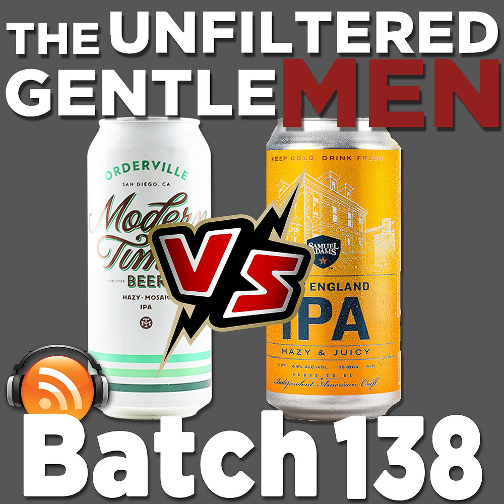 The Unfiltered Gentlemen Batch 138: Samuel Adams New England IPA vs Modern Times Orderville Hazy IPA