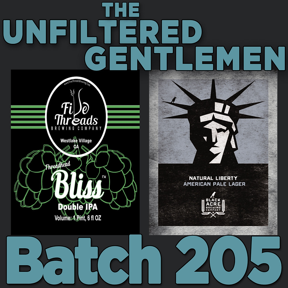 The Unfiltered Gentlemen Craft Beer Podcast with Five Threads Brewing Bliss Double IPA, Black Acre Brewing Natural Liberty American Pale Lager, and SLO Brew Mango Cali-Squeeze
