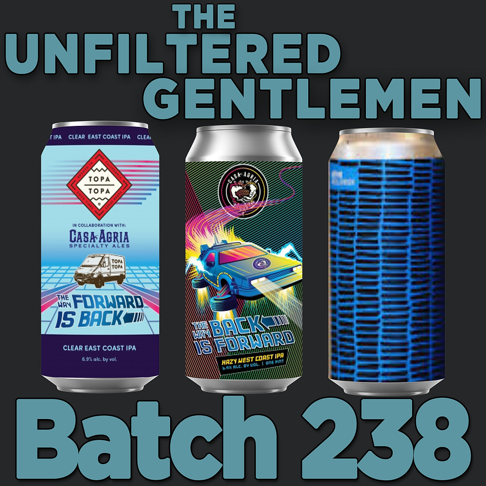 Listen to The Unfiltered Gentlemen Craft Beer Podcast Batch 238 with Topa Topa's The Way Forward Is Back, Casa Agria's The Way Back Is Forward, & Solaris Beer & Blending Lethe Kellerbier