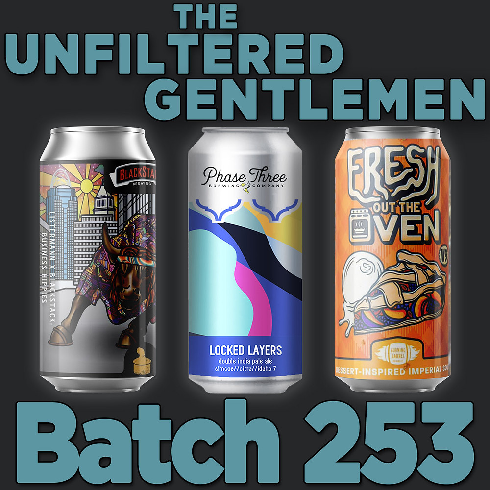 Listen to The Unfiltered Gentlemen Craft Beer Podcast Batch 253: Phase Three Locked Layers, Listermann & Blackstack Brewing Business Hippies & Burning Barrel Fresh Out the Oven