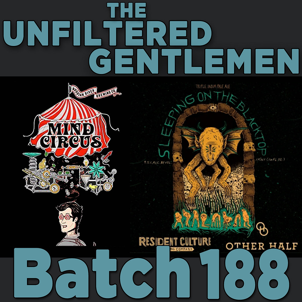 Listen to The Unfiltered Gentlemen Craft Beer Podcast Batch 188 with Russian River's Mind Circus and Resident Culture's Sleeping on the Blacktop