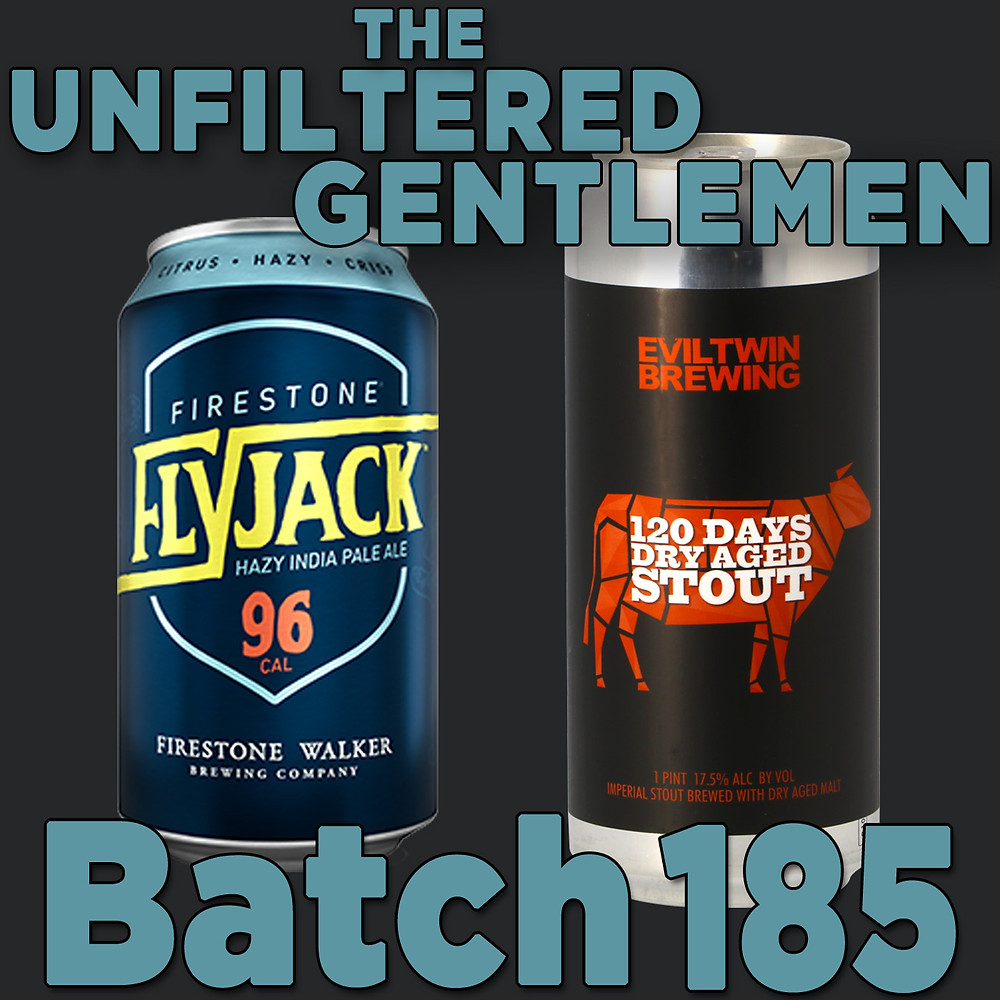 Listen to The Unfiltered Gentlemen Craft Beer Podcast Batch 185 with Firestone Walker's FlyJack IPA & Evil Twin Brewing's 120 Dry Aged Stout