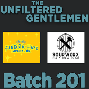 The Unfiltered Gentlemen Craft Beer Podcast Batch 201 with Sierra Nevada Fantastic Haze, Sourworx Brewing Beer Science, Stone's Buenaveza Lager
