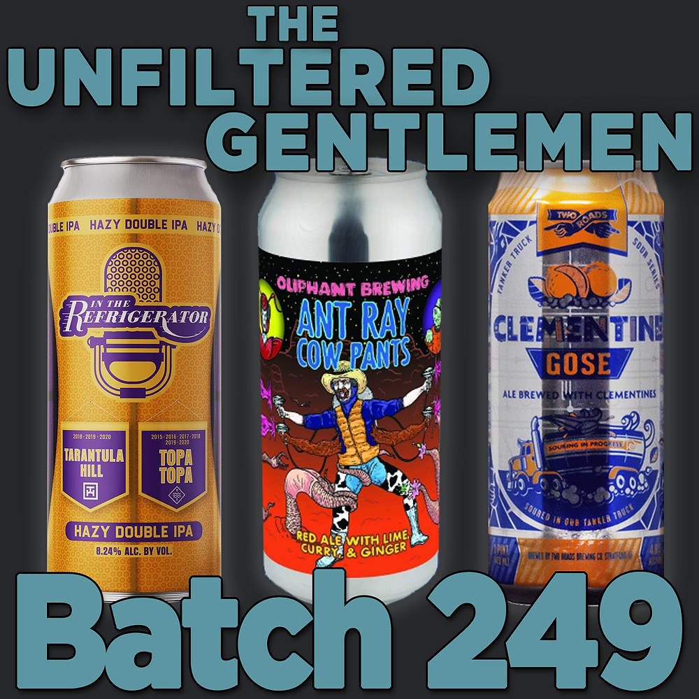 The Unfiltered Gentlemen Craft Beer Podcast Batch 249 Two Roads Clementine Gose, Tarantula Hill In The Refrigerator & Oliphant Brewing Ant Ray Cow Pants