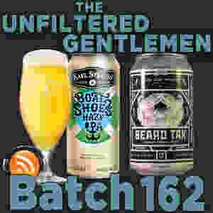 Listen to The Unfiltered Gentlemen Craft Beer Podcast Batch 162