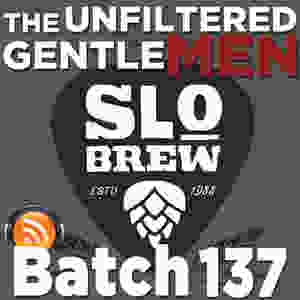The Unfiltered Gentlemen Craft Beer Podcast Batch 137 with SLO Brew's Steve Courier
