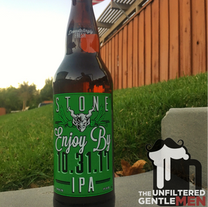 Stone Brewing's Enjoy By 10.31.17 IPA on The Unfiltered Gentlemen Craft Beer Podcast