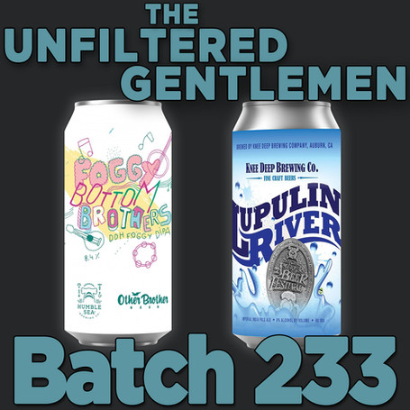 Batch 233: Humble Sea/Other Brother's Foggy Bottom Brothers & Knee Deep/Kern River's Lupulin River