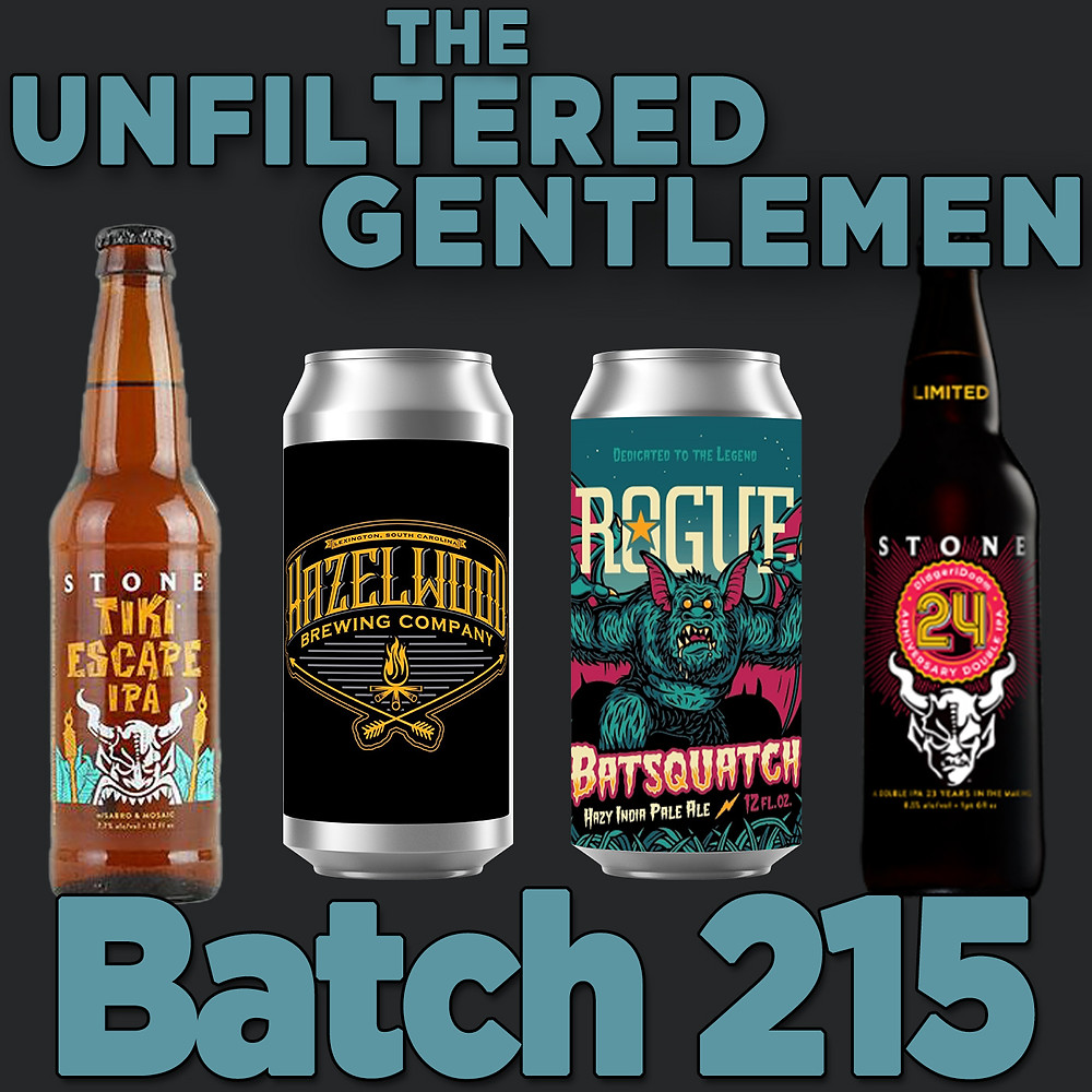 The Unfiltered Gentlemen Craft Beer Podcast with Rogue Ale's Batsquatch, Hazelwood Brewing's Mixed Berry Jam & Stone's Tiki Escape IPA and 24th Anniversary DidgeriDoom DIPA