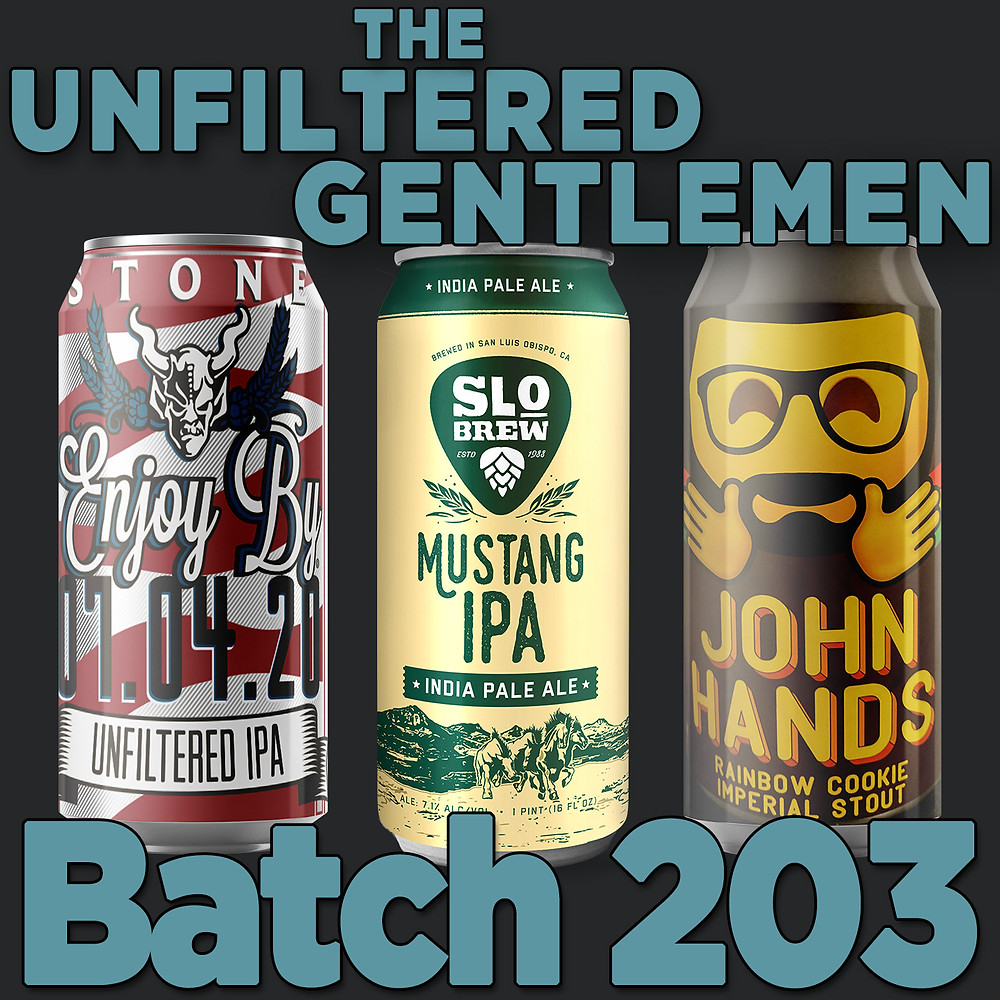 The Unfiltered Gentlemen Craft Beer Podcast with SLO Brew's Mustang IPA, Destination Unknown's John Hands & Stone Enjoy By 07.04.20