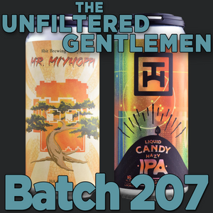 The Unfiltered Gentlemen Craft Beer Podcast Batch 207 with 8 bit Brewing Mr. Myhoppi, Tarantula Hill Liquid Candy Hazy IPA, and Stone Brewing Soaring Dragons Imperial IPA