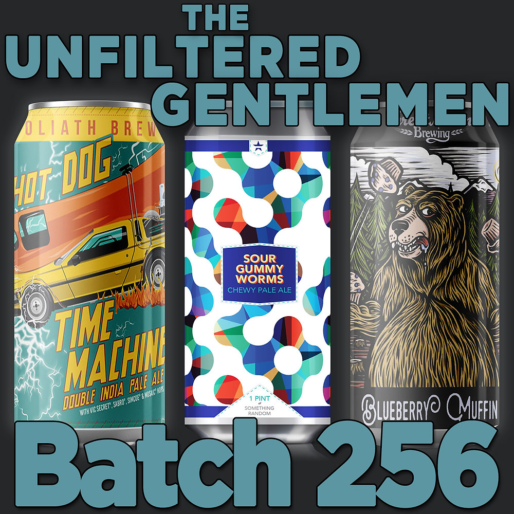 Listen to The Unfiltered Gentlemen Craft Beer Podcast Batch 256: Great Notion Blueberry Muffin, New Glory Gummy Worms & Toppling Goliath Hot Dog Time Machine