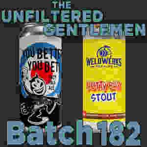 Listen to The Unfiltered Gentlemen Craft Beer Podcast Batch 182