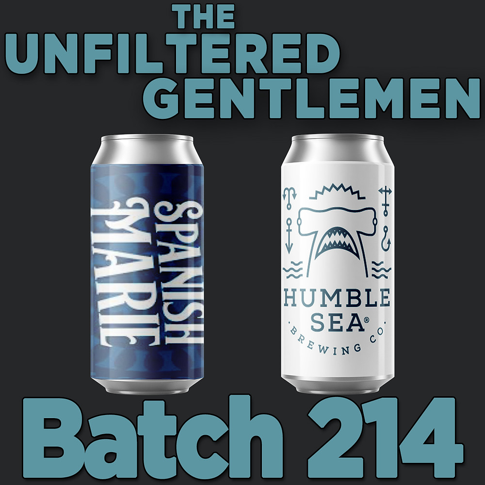 The Unfiltered Gentlemen Craft Beer Podcast Batch 214 with Humble Sea Brewing's Send It Series and Spanish Marie Brewery's Everything Is Cake