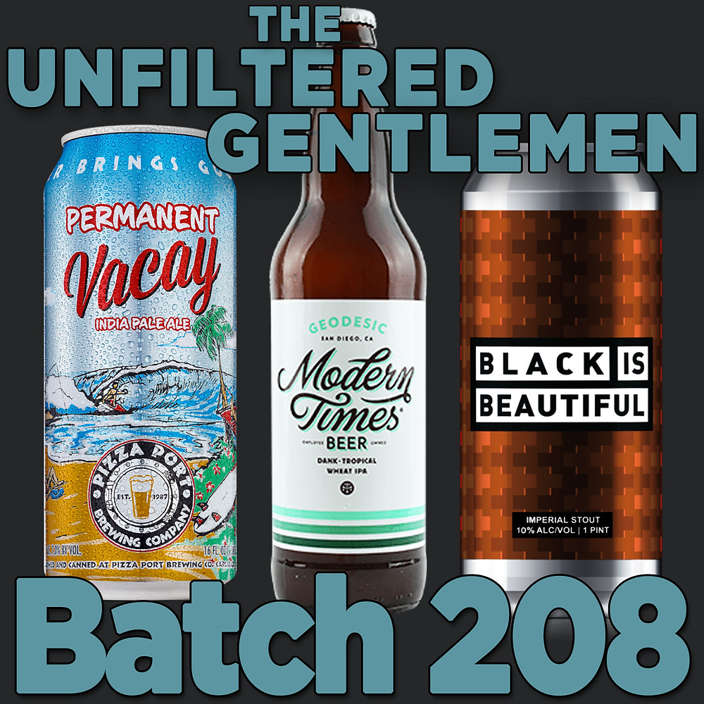 Listen to The Unfiltered Gentlemen Craft Beer Podcast Batch 208 with Mumford Brewing's Black is Beautiful, Modern Times Geodesic, and Pizza Port's Permanent Vacay