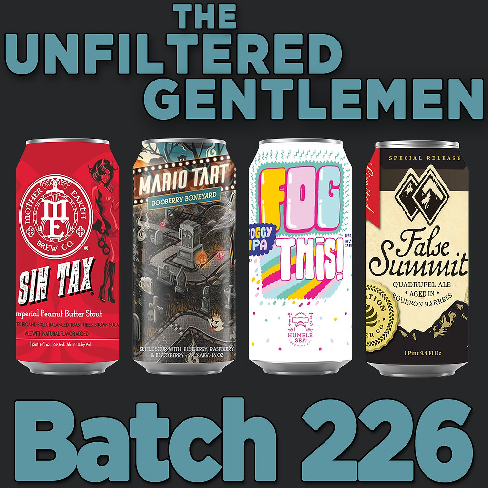 The Unfiltered Gentlemen Batch 226: Mother Earth Sin Tax, Humble Sea Fog This, 8 Bit Mario Tart & Elevation Beer Co. False Summit Barrel Agued Quad