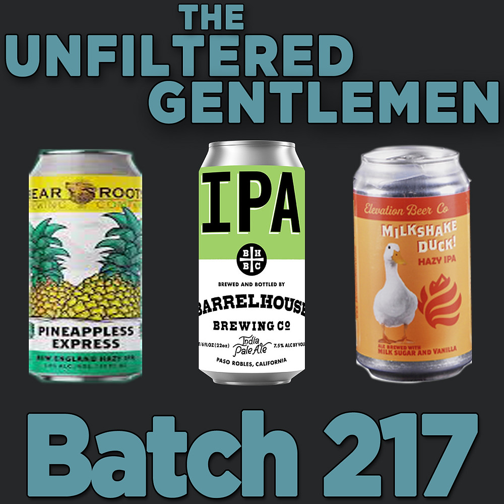 The Unfiltered Gentlemen Craft Beer Podcast Batch 217 with Barrelhouse Brewing's IPA, Elevation Beer Company's Milkshake Duck, Bear Roots Brewing's Pineapple Express and Firestone Walker's Union Jack IPA