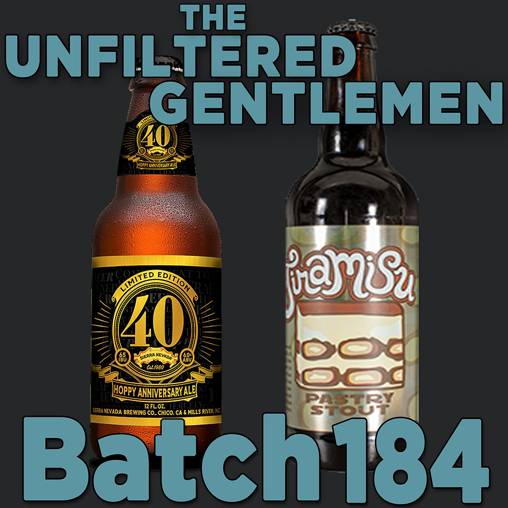 Listen to The Unfiltered Gentlemen Craft Beer Podcast Batch 184 with Sierra Nevada Hoppy Anniversary IPA & Campanology Tiramisu Pastry Stout