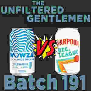 Listen to The Unfiltered Gentlemen Craft Beer Podcast Batch 191 with Deschutes Wowza, Harpoon Rec. League & Kern River Lhazy River