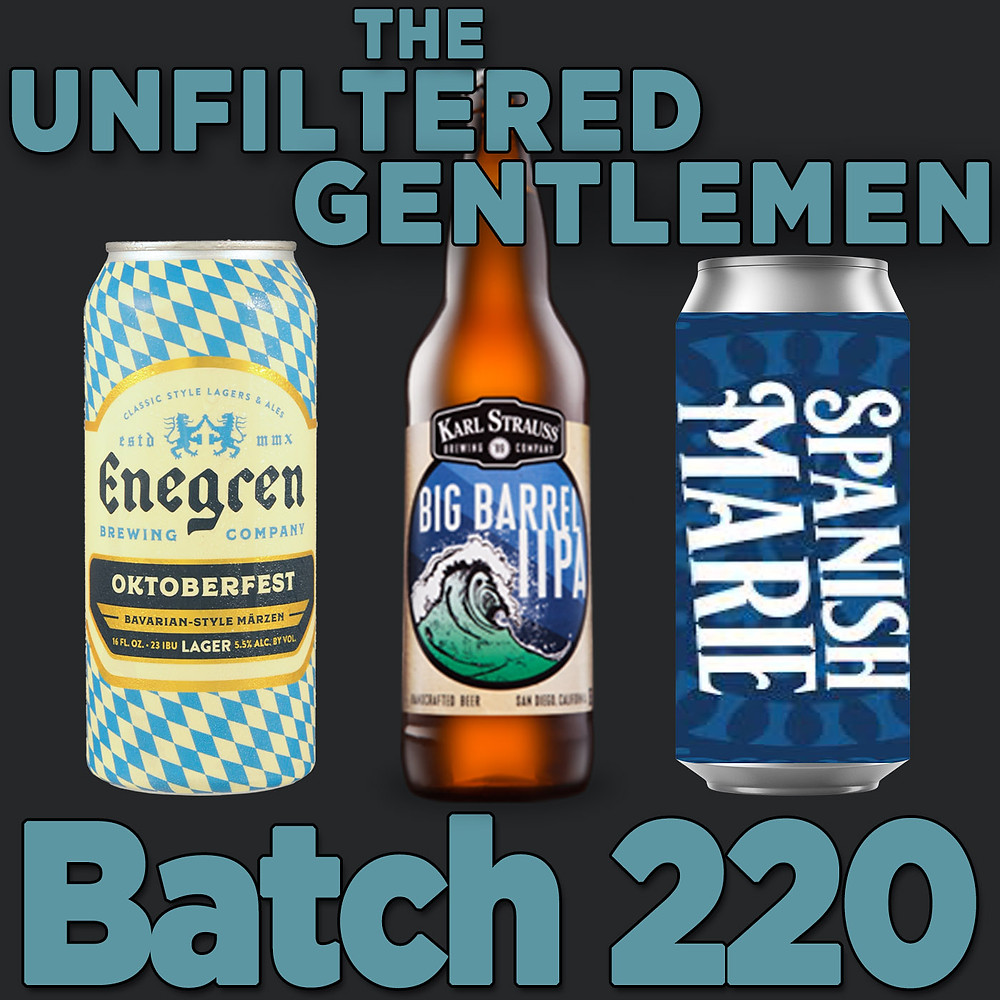 The Unfiltered Gentlemen Craft Beer Podcast Batch 220 with Enegren Brewing's Oktoberfest, Karl Strauss Big Barrel IIPA, and Spanish Marie Brewing's Guava Guerra