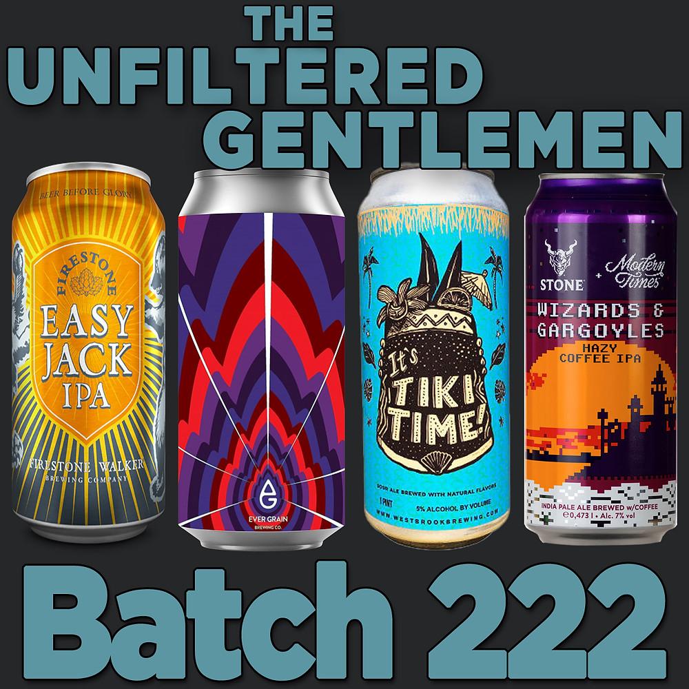 Listen to The Unfiltered Gentlemen Craft Beer Podcast Batch 222: Firestone Walker Easy Jack, Stone/Modern Times Wizards & Gargoyles, Westbrook Brewing It's Tiki Time, Evergrain Brewing Sorbetto # 6