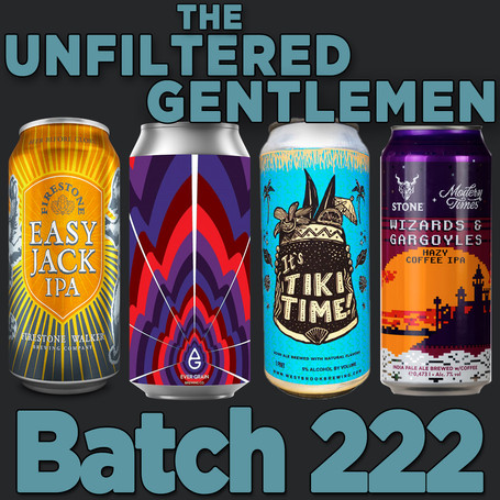 Batch 222: Firestone Walker Easy Jack, Stone/Modern Times Wizards & Gargoyles, Westbrook Brewing...