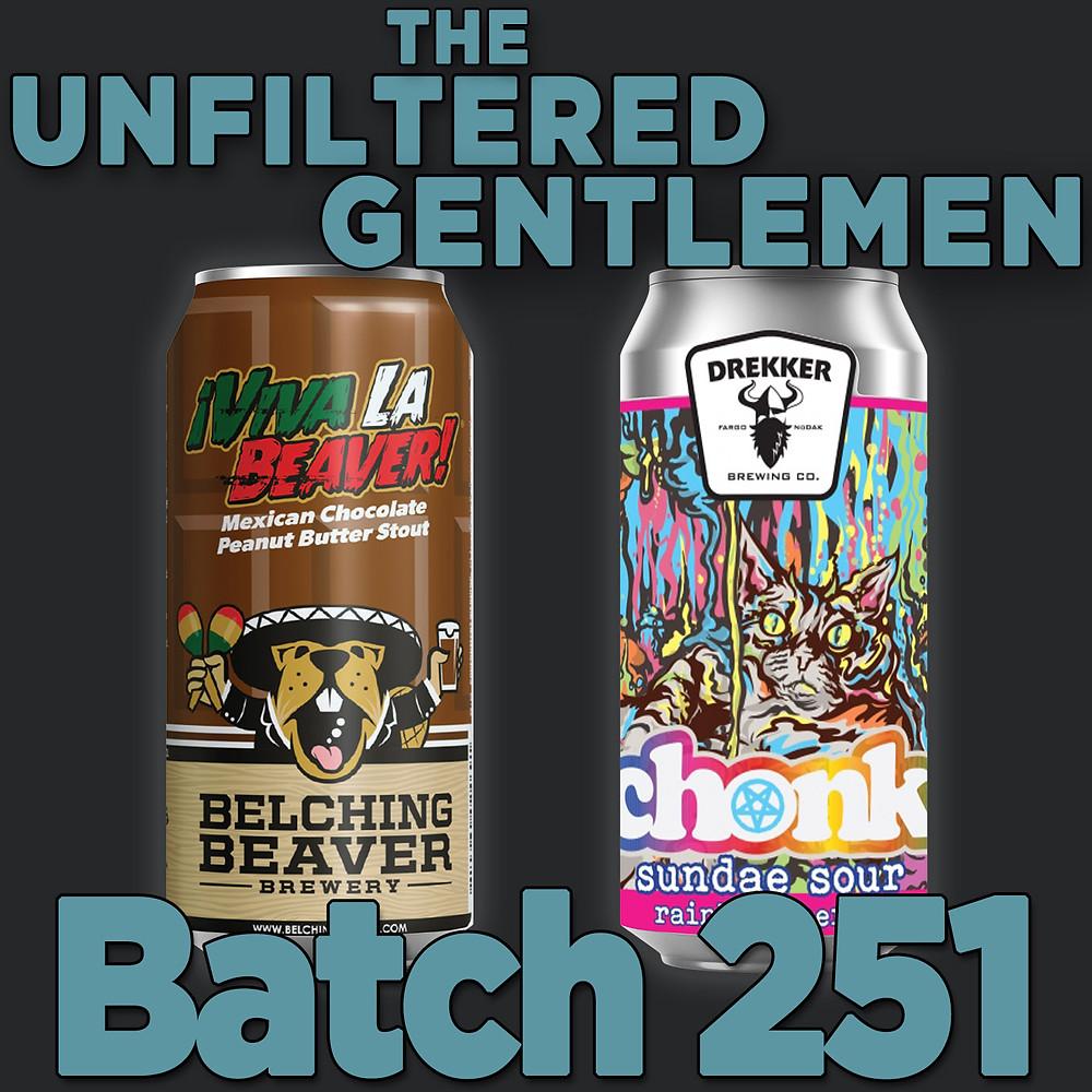 The Unfiltered Gentlemen Craft Beer Podcast Batch 251 Belching Beaver ¡Viva La Beaver! & Drekker Brewing CHONK Rainbow Sherbert