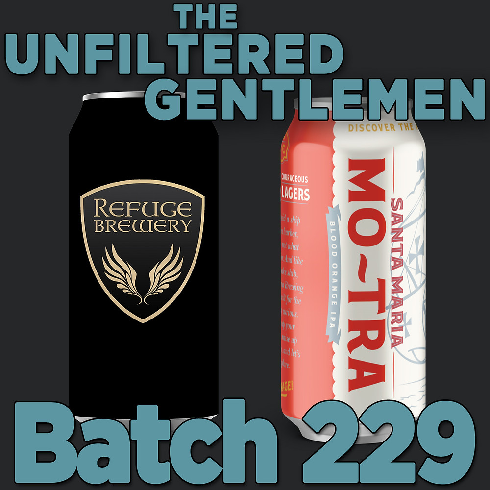 The Unfiltered Gentlemen Craft Beer Podcast Batch 229 with Refuge Brewery's Walk the Dog and Santa Maria Brew Co. Mo-Tra Blood Orange IPA