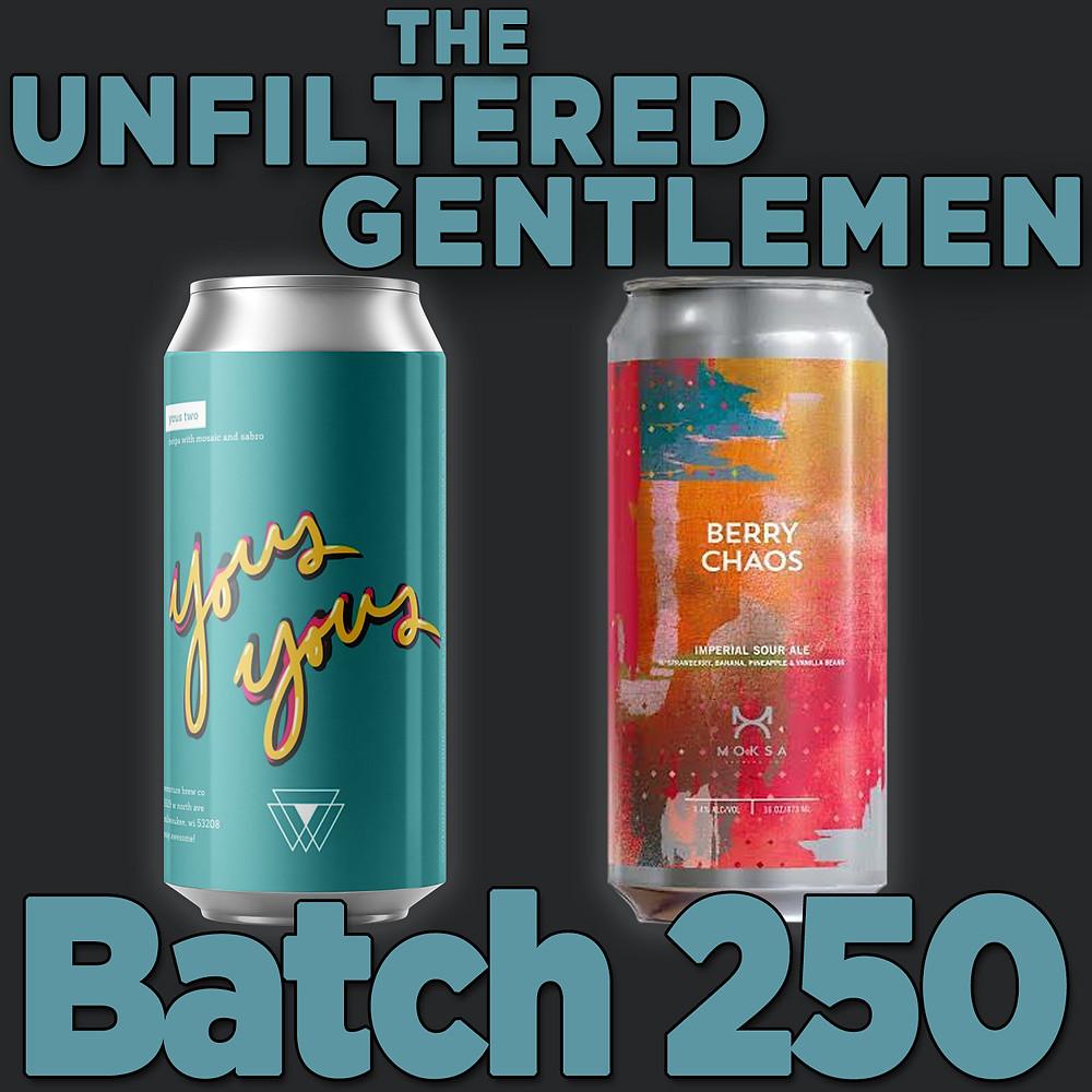 The Unfiltered Gentlemen Craft Beer Podcast Batch 250 Moksa Brewing Berry Chaos, Vennture Brew Co Yous Two & Neck Nosh Pretzels