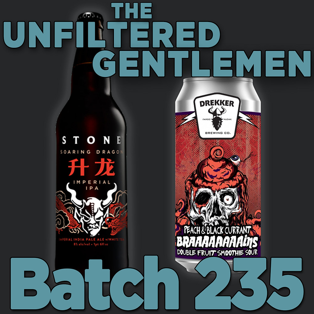 The Unfiltered Gentlemen Craft Beer Podcast Batch 235 with Stone Brewing's Soaring Dragon IIPA and Drekker Brewing's Peach & Black Currant BRAAAAAAAAINS Fruited Sour