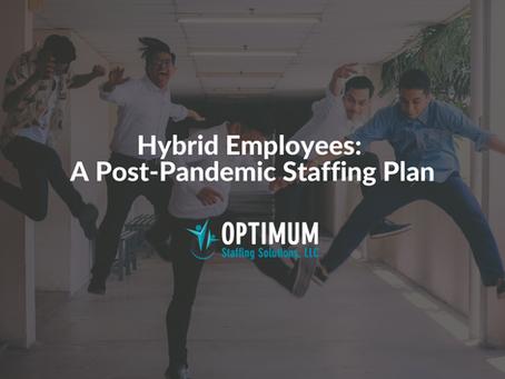 Hybrid Employees: A Post-Pandemic Staffing Plan