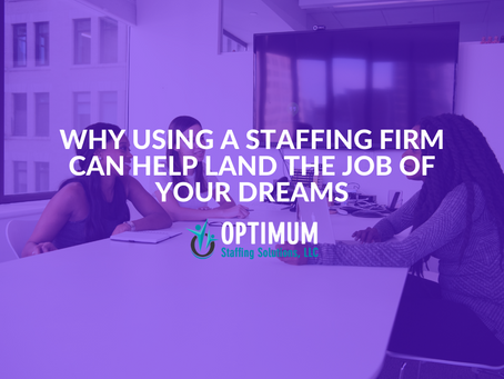 Why Using a Staffing Firm Can Help Land The Job Of Your Dreams
