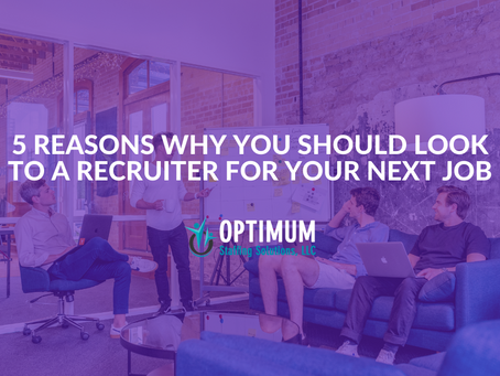 5 Reasons Why You Should Look to a Recruiter for Your Next Job