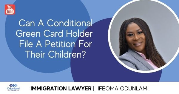 Can A Conditional Green Card Holder File A Petition For Their Children? | US Immigration