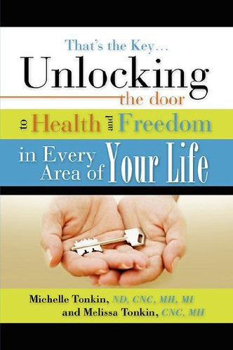 That's The Key. Unlocking the Door to Health and Freedom in Every Area of Your L