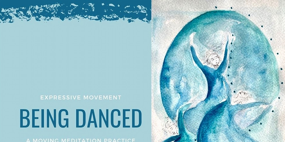 Being Danced - A Moving Meditation Practice