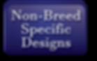 NON BREEK SPECIFIC DESIGNS.png