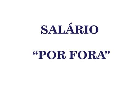 """CCA NOTÍCIAS: SALÁRIO """"POR FORA"""""""