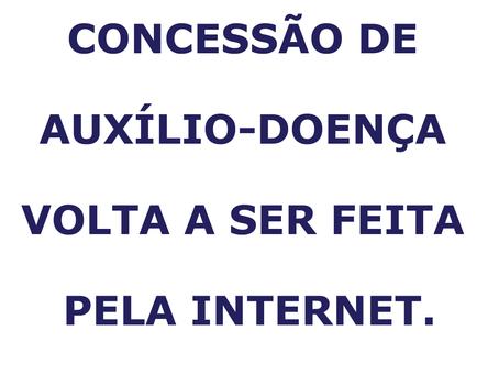 Concessão de auxílio-doença volta a ser feita pela internet.