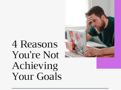 4 Reasons You're Not Achieving Your Goals