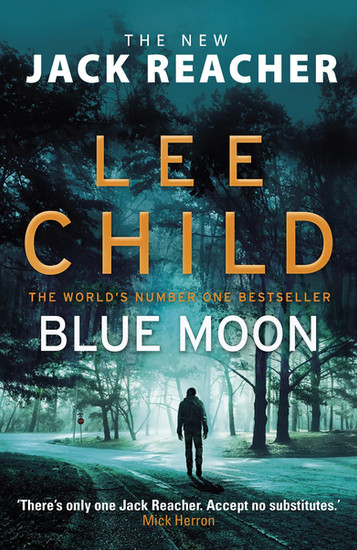 Blue Moon - Lee Child's Last Jack Reacher Book