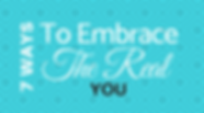 7 Ways To Embrace the Real You.png