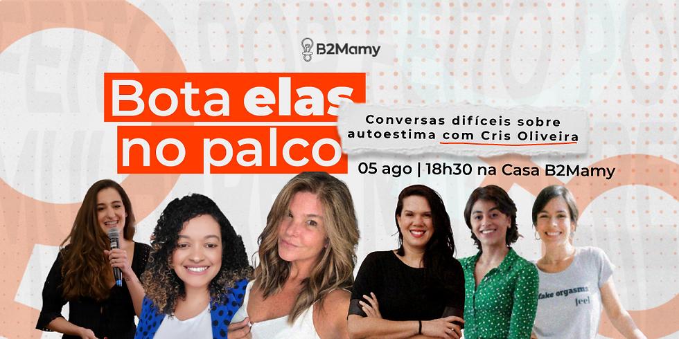 """Bota Elas no Palco - Talk """"Conversas difíceis sobre autoestima"""" com Cristiana Oliveira"""