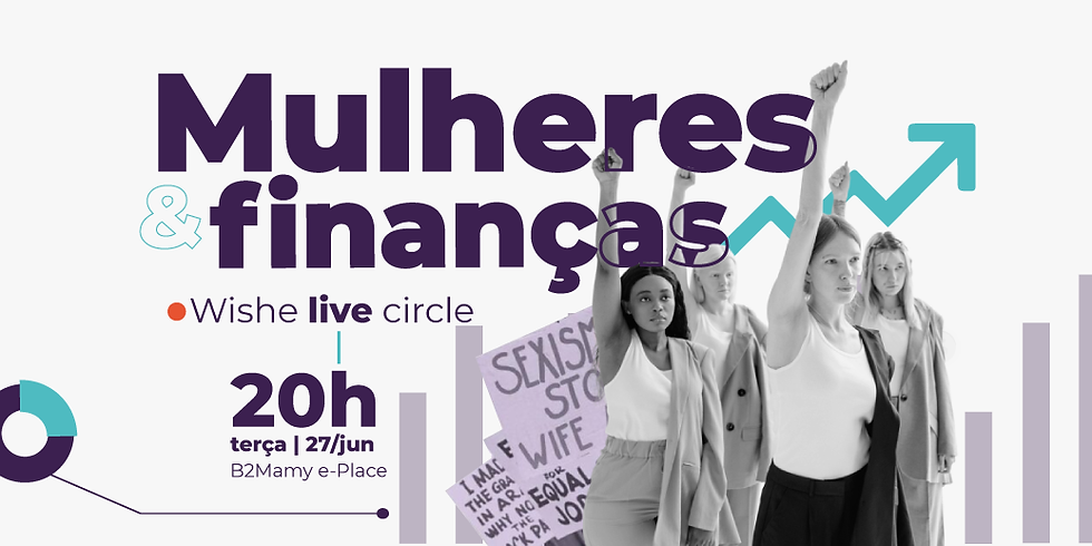 Wishe Live Circle | Mulheres e finanças