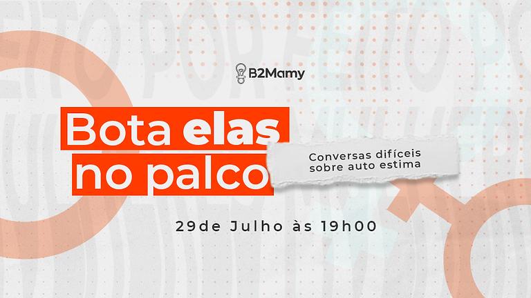 """Bota Elas no Palco - Talk """"Conversas difíceis sobre auto estima"""" com Cristiana Oliveira"""