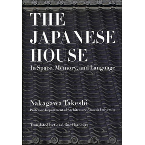THE JAPANESE HOUSE: IN SPACE, MEMORY, AND LANGAGE