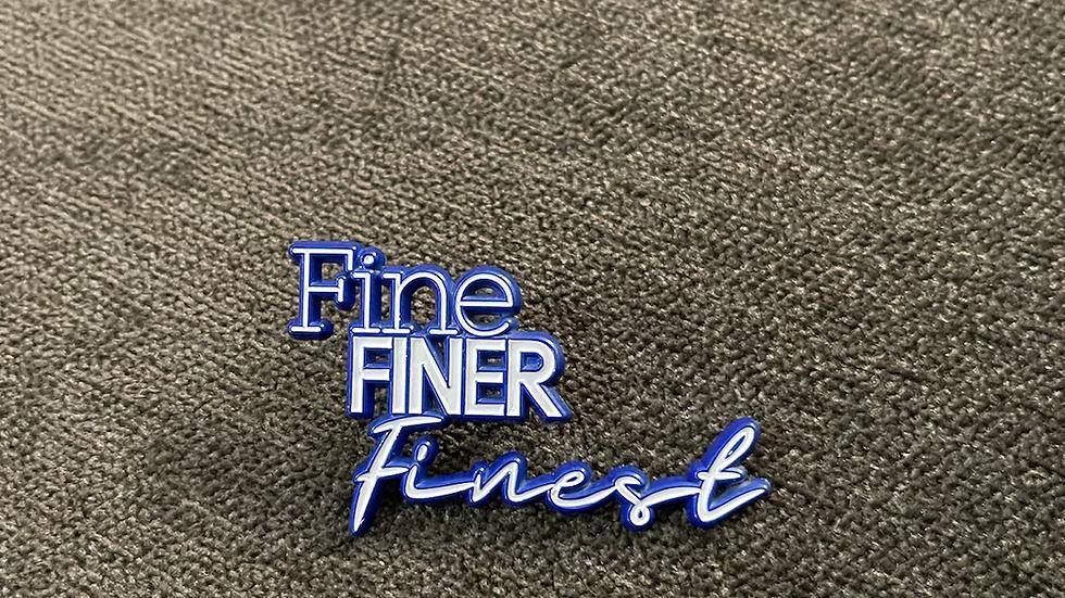 Fine.Finer.Finest. Pin